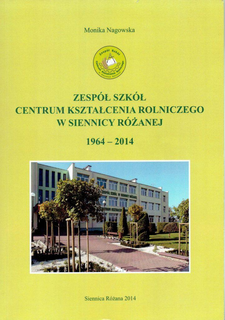 Zespół Szkół Centrum Kształcenia Rolniczego w Siennicy Różanej 1964-2014