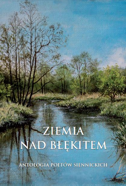 Ziemia nad błękitem, antologia poetów siennickich